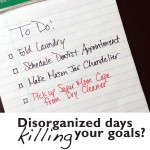 Disorganized Days Killing Your Goals?