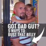 Got Dad Gut? 5 Ways to Bust the Gut