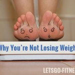 Why You're Not Losing Weight