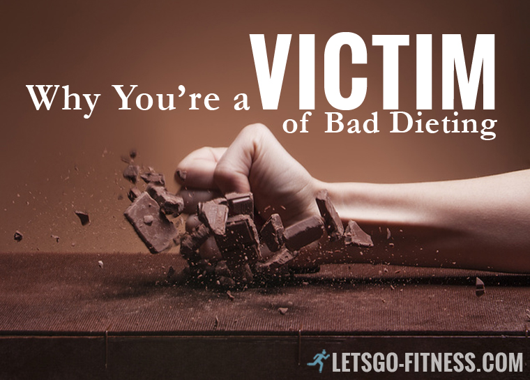 Why You're a Victim to Bad Dieting