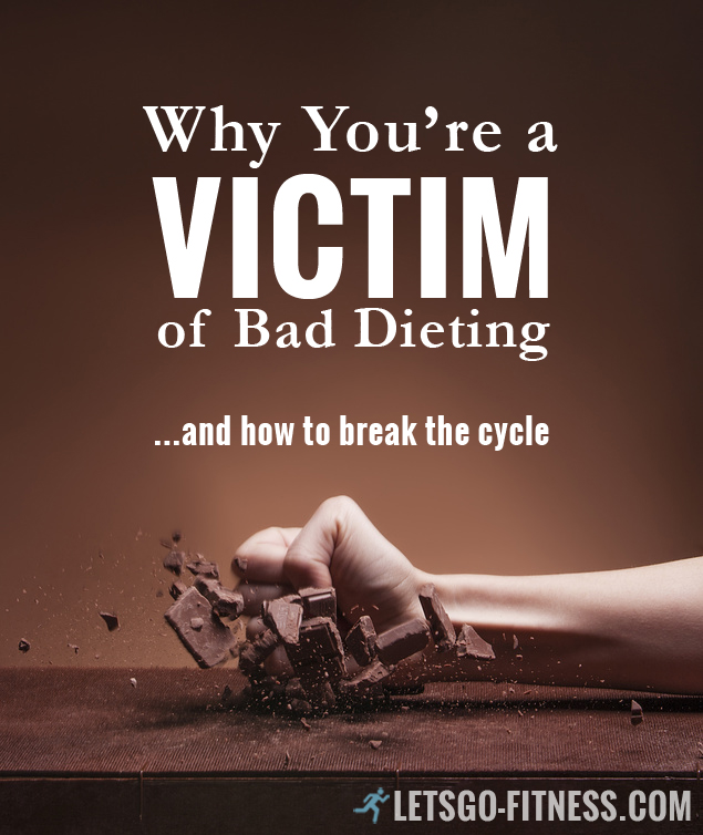 Why You're a Victim of Bad Dieting
